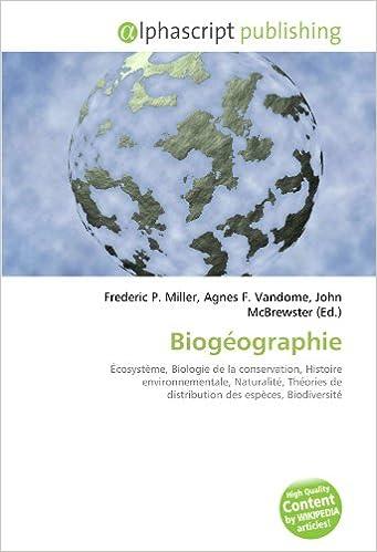 En ligne téléchargement Biogéographie: Écosystème, Biologie de la conservation, Histoire environnementale, Naturalité, Théories de distribution des espèces, Biodiversité pdf