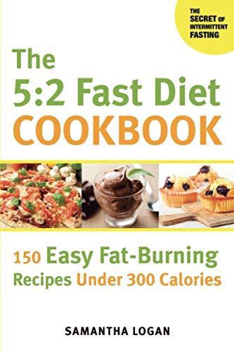 5:2 Fast Diet Cookbook: 150 Easy Fat-Burning Recipes Under 300 Calories
