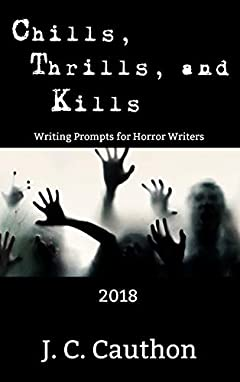 Chills, Thrills, and Kills 2018: Writing Prompts for Horror Writers