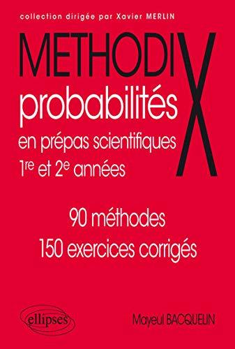Amazon Fr Methodix Probabilites En Prepas Scientifiques 1re Et 2e Annees 90 Methodes 150 Exercices Corriges Bacquelin Mayeul Leboeuf Christian Livres