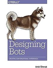 Designing Bots: Creating Conversational Experiences