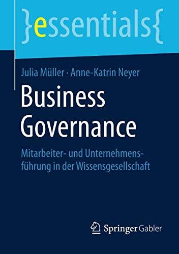 Business Governance: Mitarbeiter- und Unternehmensführung in der Wissensgesellschaft (essentials) (German Edition)