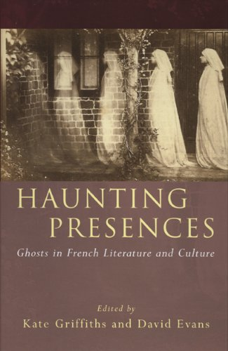 Haunting Presences: Ghosts in French Literature and Culture (French and Francophone Studies)