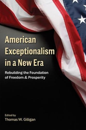 American Exceptionalism in a New Era: Rebuilding the Foundation of Freedom and Prosperity (Hoover Institution Press Publ