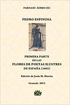 Primera Parte De Las Flores De Poetas Ilustres De España por Pedro Espinosa Gratis