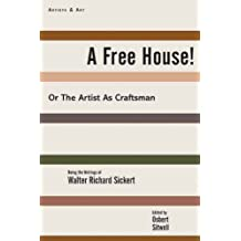 A Free House!: Or, The Artist as Craftsman by Walter Richard Sickert (2012-11-13)