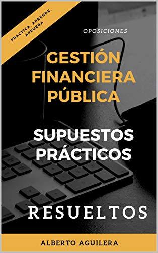 Gestión FInanciera Pública. SUPUESTOS PRÁCTICOS RESUELTOS por Aguilera Carrasco, Alberto