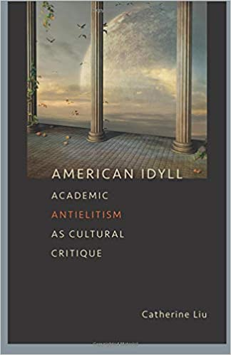 American Idyll: Academic Antielitism as Cultural Critique