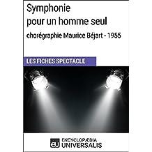 Symphonie pour un homme seul (chorégraphie Maurice Béjart - 1955): Les Fiches Spectacle d'Universalis (French Edition)