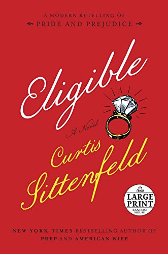 eligible a modern retelling of pride and prejudice random house eligible a modern retelling of pride and prejudice random house large print curtis sittenfeld 9780399566844 com books