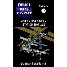 Vivre à bord de la Station spatiale: Du rêve à la réalité (Fascicule du balado Voyage dans l'espace t. 17) (French Edition)
