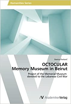 OCTOCULAR Memory Museum in Beirut: Project of the Memorial Museum devoted to the Lebanese Civil War
