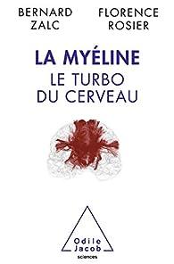 La Myéline: Le turbo du cerveau par Bernard Zalc