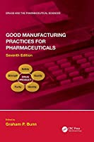 Good Manufacturing Practices for Pharmaceuticals, Seventh Edition (Drugs and the Pharmaceutical Sciences)