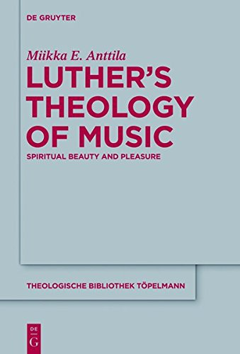 Luthers Theology of Music (Theologische Bibliothek Topelmann)