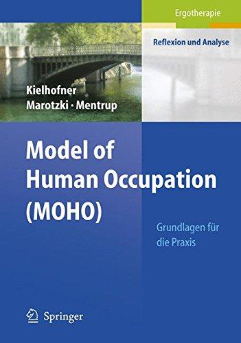Model of Human Occupation (MOHO): Grundlagen für die Praxis (Ergotherapie - Reflexion und Analyse) (German Edition) (Model Of Human Occupation)