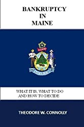 Bankruptcy in Maine: What it is, What to Do, and How to Decide (What is Bankruptcy Book 20)