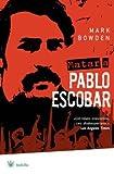 Matar a Pablo Escobar, Mark Bowden, 847871930X