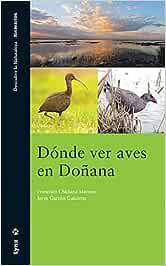 Dónde ver Aves en Doñana (Descubrir la Naturaleza): Amazon.es: Chiclana, Francisco, Garzón, Jorge: Libros