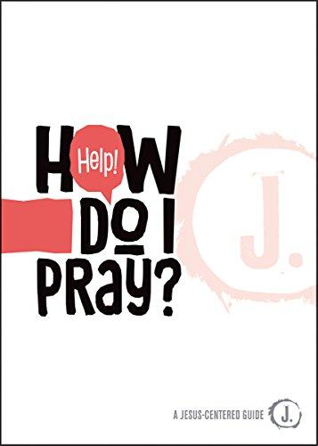 Help! How Do I Pray? (A Jesus-Centered Guide)