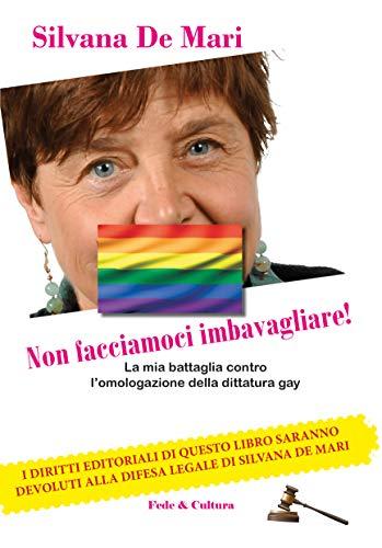Non facciamoci imbavagliare!: La mia battaglia contro l'omologazione della dittatura gay (Italian Edition)