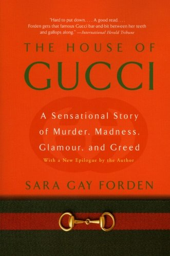 The House of Gucci: A Sensational Story of Murder, Madness, Glamour, and Greed (Gucci Ca)