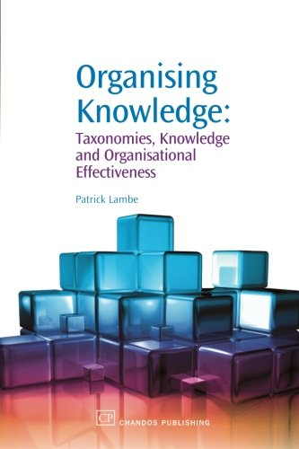 Organising Knowledge: Taxonomies, Knowledge and Organisational Effectiveness (Chandos Knowledge Management) by Lambe, Patrick