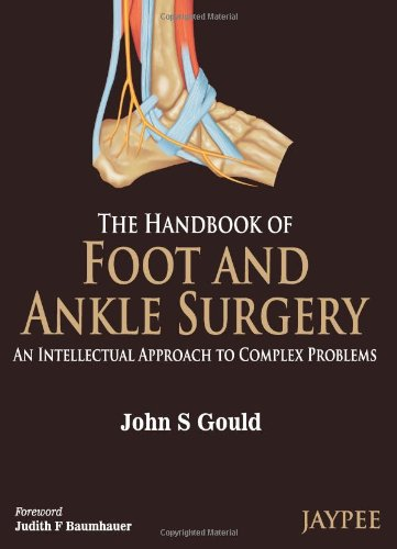 The Handbook of Foot and Ankle Surgery: An Intellectual Approach to Complex Problems