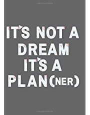 It's Not A Dream, It's A Plan(ner)