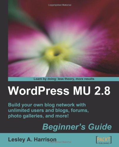WordPress MU 2.8: Beginner's Guide by Lesley A. Harrison, Packt Publishing