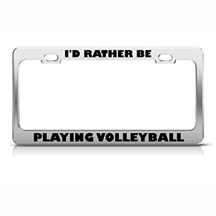 Amazon.com: I\'D RATHER BE PLAYING VOLLEYBALL License Plate Frame ...