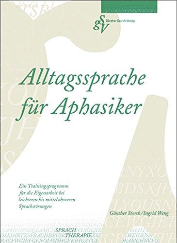 Alltagssprache für Aphasiker: Ein Trainingsprogramm für die Eigenarbeit bei leichteren bis mittelschweren Sprachstörungen