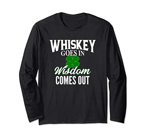 Irish Whiskey Goes In, Wisdom Comes Out Long Sleeve T-Shirt