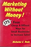 img - for Marketing Without Money: 175 Free, Cheap and Offbeat Ways for Small Businesses to Increase Sales book / textbook / text book