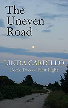 The Uneven Road: Book Two of First Light by [Cardillo, Linda]