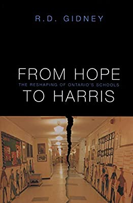 From Hope To Harris The Reshaping Of Ontario S Schools Gidney R D 9780802042927 Amazon Com Books