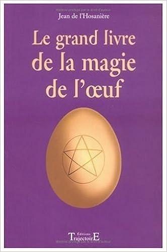 Le Grand Livre De La Magie De L Oeuf Jean De L Hosaniere