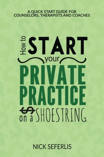 How to Start Your Private Practice on a Shoestring: A Quick Start Guide for Counselors, Therapist and Coaches ebook