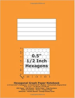Hexagonal Graph Paper Notebook: 1/2 Inch (0.5') Hexagons: Horizontal Grid: 8.5' x 10.5': 21.59 cm x 27.94 cm: 200 Pages: 100 Sheets: Page Numbers: Table of Contents: Orange Glossy Cover