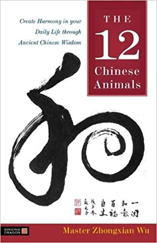 The 12 Chinese Animals: Create Harmony in your Daily Life