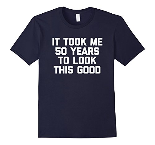 50 years to look this good shirt - 9