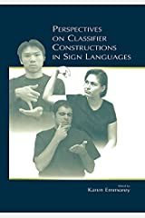 Perspectives on Classifier Constructions in Sign Languages Kindle Edition