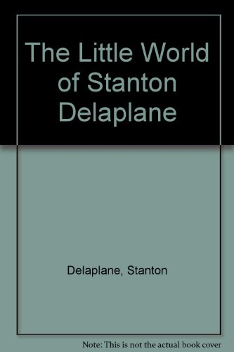 The Little World Of Stanton Delaplane by Stanton Delaplane