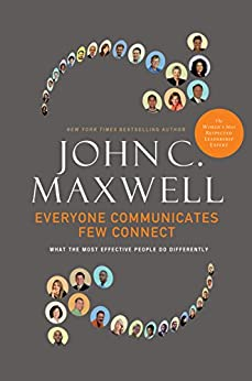 Everyone Communicates, Few Connect: What the Most Effective People Do Differently by [Maxwell, John C.]