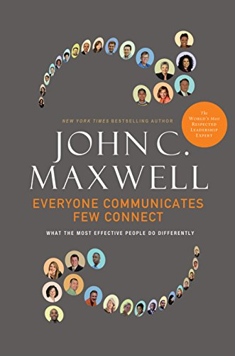 Everyone Communicates, Few Connect: What the Most Effective People Do Differently ()