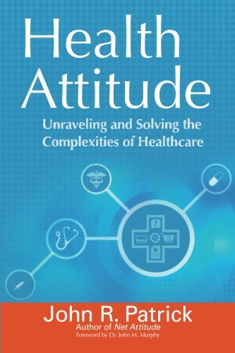 Health Attitude: Unraveling and Solving the Complexities of Healthcare (It's All About Attitude)