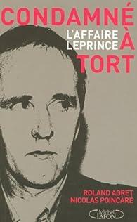 Condamné à tort, l'affaire Leprince par Roland Agret