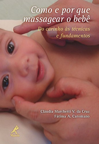 Como e por que Massagear o Bebê: do Carinho às Técnicas e Fundamentos (Portuguese Edition)