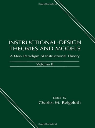 Instructional-design Theories and Models: A New Paradigm of Instructional Theory, Volume II (Instructional Design Theories & Models)