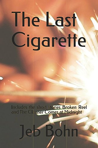 The Last Cigarette: Includes the short stories Broken Reel and The Cleaner Comes at Midnight